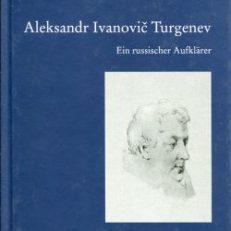 Aleksandr Ivanovic Turgenev (1784 - 1845). Ein russischer Aufklärer.