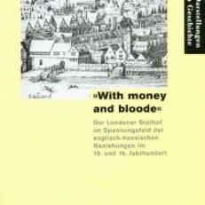 """""""With money and bloode"""". Der Londoner Stalhof im Spannungsfeld der englisch-hansischen Beziehungen im 15. und 16. Jahrhundert."""