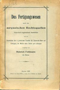 Das Fertigungswesen nach den aargauischen Rechtsquellen historisch und dogmatisch bearbeitet