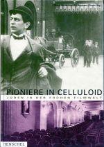 Pioniere in Celluloid. Juden in der frühen Filmwelt.