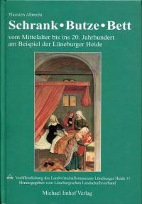 Schrank, Butze, Bett. Vom Mittelalter bis ins 20. Jahrhundert am Beispiel der Lüneburger Heide.