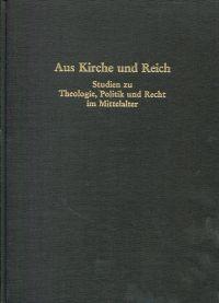 Aus Kirche und Reich. Studien zu Theologie, Politik und Recht im Mittelalter. Festschrift für Friedrich Kempf zu seinem 75. Geburtstag und 50jährigen Doktorjubiläum.