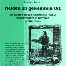 Helden an geweihtem Ort. Biographie eines Stimmfaches (Teil 2). Wagnertenöre in Bayreuth (1884-1914)