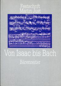 Von Isaac bis Bach. Studien zur älteren deutschen Musikgeschichte. Festschrift Martin Just zum 60. Geburtstag.