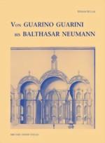 Von Guarino Guarini bis Balthasar Neumann. Zum Verständnis barocker Raumkunst.