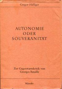 Autonomie oder Souveränität. Zur Gegenwartskritik von Georges Bataille.