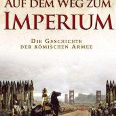Auf dem Weg zum Imperium. Eine Geschichte der römischen Armee.