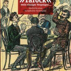 """""""Tarock"""" - mein einziges Vergnügen.... Geschichte eines europäischen Kartenspiels."""