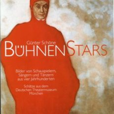 Bühnenstars. Bilder von Schauspielern, Sängern und Tänzern aus vier Jahrhunderten. Schätze aus dem Deutschen Theatermuseum München.