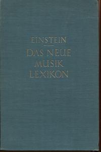Das neue Musiklexikon. Nach dem Dictionary of Modern Music and Musicians hrsg. Übersetzt und bearbeitet von  Alfred Einstein.