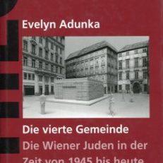 Die vierte Gemeinde. Die Geschichte der Wiener Juden von 1945 bis heute.