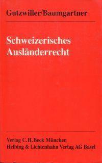 Schweizerisches Ausländerrecht. Die Rechtsstellung der Ausländer in der Schweiz.