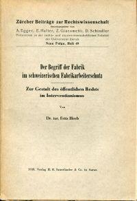 Der Begriff der Fabrik im schweizerischen Fabrikarbeiterschutz. Zur Gestalt des öffentlichen Rechts im Interventionismus.
