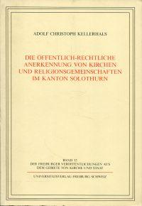 Die öffentlich-rechtliche Anerkennung von Kirchen und Religionsgemeinschaften im Kanton Solothurn.