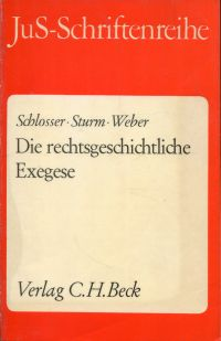 Die rechtsgeschichtliche Exegese. Römisches Recht - Deutsches Recht - Kirchenrecht.