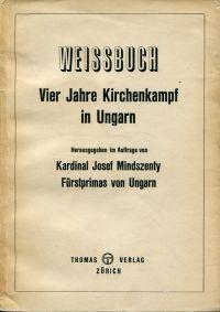 Weissbuch. Vier Jahre Kirchenkampf in Ungarn.