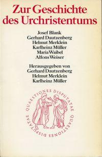 Zur Geschichte des Urchristentums. Mit Beiträgen von Josef Blank, Gerhard Dautzenberg, Helmut Merklein, Karlheinz Müller, Maria Waibel, Alfons Weiser.