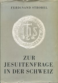 Zur Jesuitenfrage in der Schweiz. Tatsachen und Ueberlegungen.