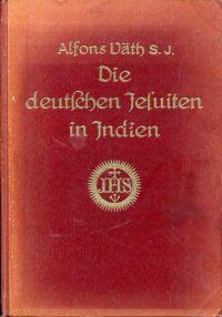 Die deutschen Jesuiten in Indien. Geschichte der Mission von Bombay-Puna (1854-1920).