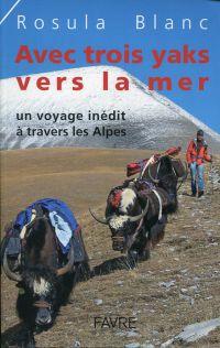 Avec trois yaks vers la mer. Un voyage inédit à travers les Alpes.