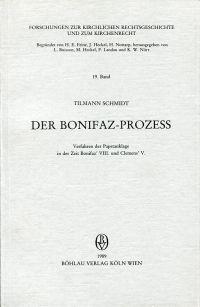 Der Bonifaz-Prozess. Verfahren der Papstanklage in der Zeit Bonifaz' VIII. und Clemens V.