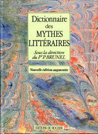Dictionnaire des mythes littéraires.