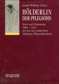 Hölderlin, der Pflegsohn. Texte und Dokumente 1806 - 1843 mit den neu entdeckten Nürtinger Pflegschaftsakten.