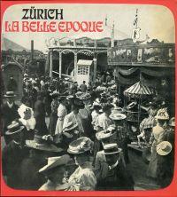 Zürich, la belle époque. Attraktionen, Sensationen und Illusionen aus der Zeit, als Zürich eine Grossstadt werden wollte.