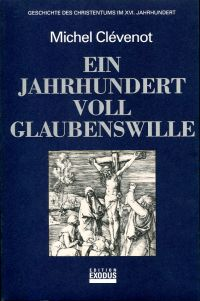 Ein Jahrhundert voll Glaubenswille. Geschichte des Christentums im XVI. Jahrhundert.
