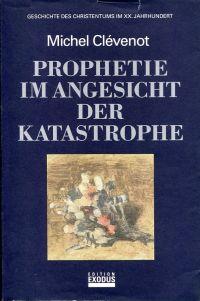 Prophetie im Angesicht der Katastrophe. Geschichte des Christentums im XX. Jahrhundert.