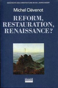Reform, Restauration, Renaissance? Geschichte des Christentums im XIX. Jahrhundert.