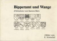 Bipperamt und Wange. d'Abrächete vom Kanton Bärn i Bilder vom Erwin Schönthal