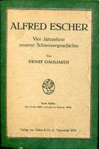 Alfred Escher. Vier Jahrzehnte neuerer Schweizergeschichte, 1. Hälfte.