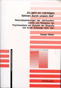 """""""Es geht ein mächtiges Sehnen durch unsere Zeit"""". Reformbestrebungen der Jahrhundertwende und Rezeption der Psychoanalyse am Beispiel der Biografie von Ernst Schneider 1878 - 1957."""