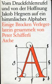 Vom Druckfehlerteufel und von der Hoffnung Jakob Hegners auf ein himmlisches Alphabet. Einige Brocken Verlegerlatein.