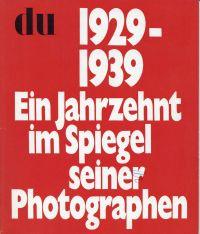 1929 - 1939. Ein Jahrzehnt im Spiegel seiner Photographen.