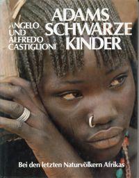 Adams schwarze Kinder. Bei den letzten Naturvölkern Afrikas.