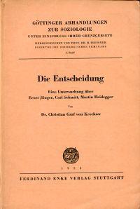 Die Entscheidung. Eine Untersuchung über Ernst Jünger, Carl Schmitt, Martin Heidegger.