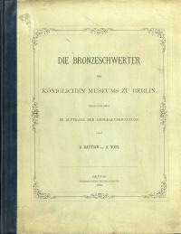 Die Bronzeschwerter des Königlichen Museums zu Berlin.
