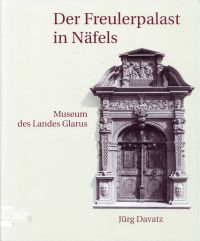 Der Freulerpalast in Näfels. Museum des Landes Glarus.