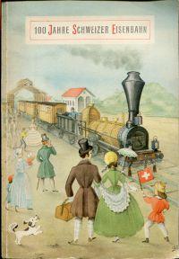 100 Jahre Schweizer Eisenbahn. Hrsg. von der Generaldirektion der Schweizerischen Bundesbahnen.