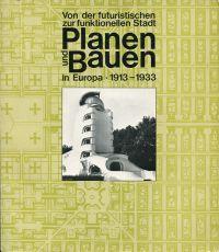 Von der futuristischen zur funktionellen Stadt. Planen und Bauen in Europa ; 1913-1933 ; Ausstellung d. Akad. d. Künste Berlin, [14. Aug.-16. Okt. 1977].