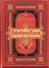 Sänger aus Helvetiens Gauen. Album deutsch-schweizerischer Dichtungen der Gegenwart.