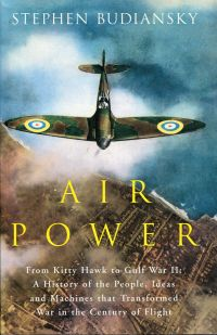 Air power. the men, machines, and ideas thet revolutionized war, from Kitty hawk to Gulf War II.