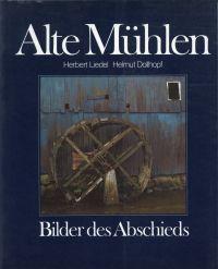 Alte Mühlen. Bilder des Abschieds.