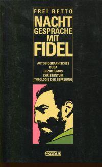 Nachtgespräche mit Fidel. Autobiographisches, Kuba, Sozialismus, Christentum, Theologie der Befreiung.