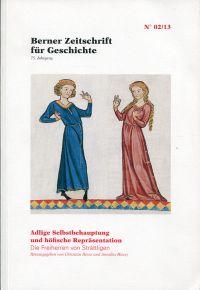 Adlige Selbstbehauptung und höfische Repräsentation. Die Freiherren von Strättligen; [... dokumentiert die Beiträge Spiezer Tagung vom 19. und 20. Juni 2012].