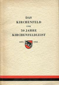 Das Kirchenfeld und 50 Jahre Kirchenfeld-Leist. Seit 1931 Kirchenfeld-Brunnadern-Leist, 1891-1941.