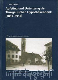 Aufstieg und Untergang der Thurgauischen Hypothekenbank (1851-1914).