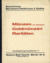 Versteigerungskatalog der Sammlung Bernhard Heilbrunn, Gotha. Münzen von Sachsen, Goldmünzen und Raritäten. 5. Oktober 1931 und folgende Tage.